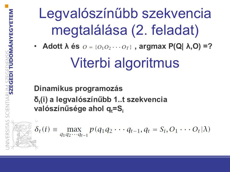 Legvalószínűbb szekvencia megtalálása (2.feladat) Adott λ és, argmax P(Q| λ,O) =.