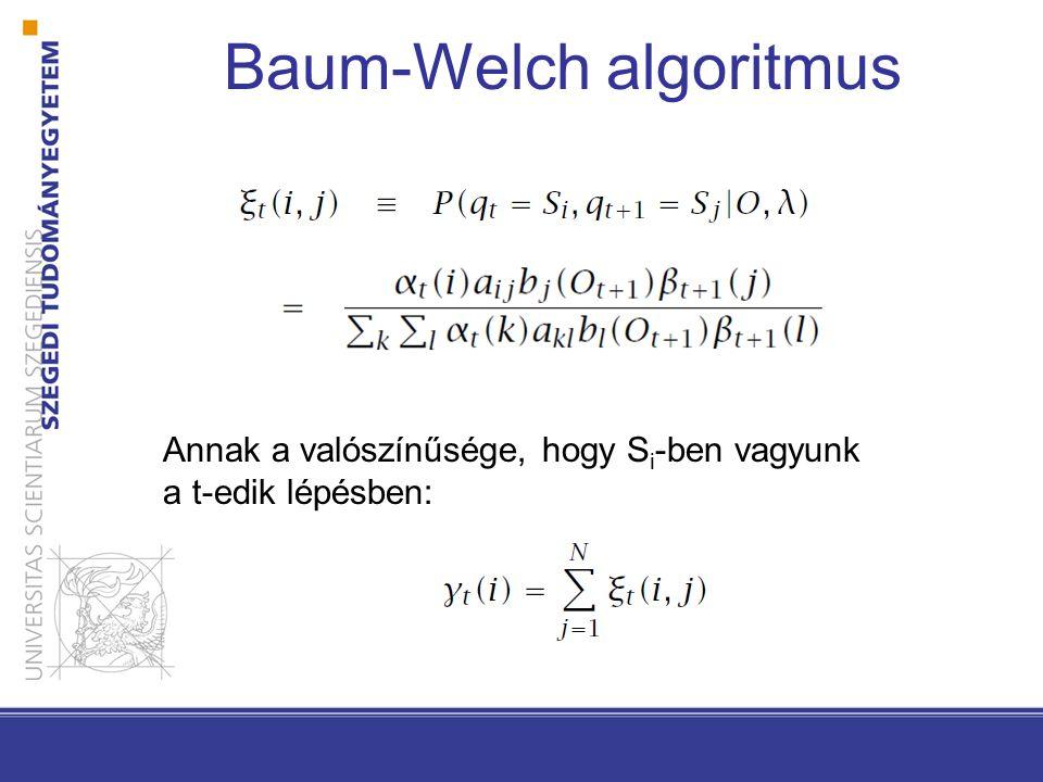 Baum-Welch algoritmus Annak a valószínűsége, hogy S i -ben vagyunk a t-edik lépésben: