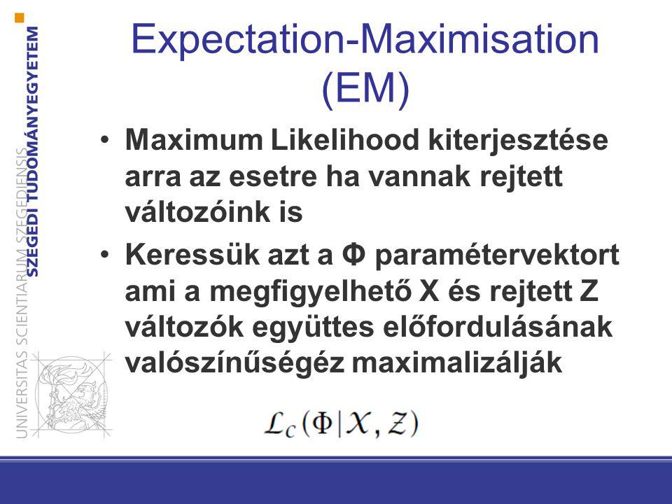 Expectation-Maximisation (EM) Maximum Likelihood kiterjesztése arra az esetre ha vannak rejtett változóink is Keressük azt a Φ paramétervektort ami a megfigyelhető X és rejtett Z változók együttes előfordulásának valószínűségéz maximalizálják