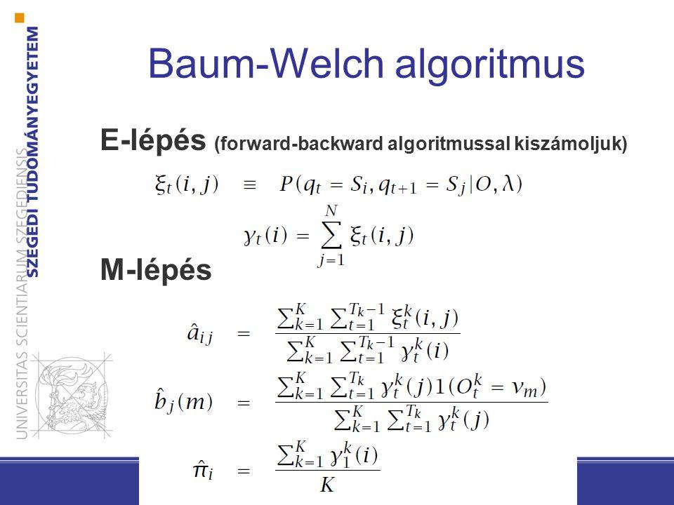 Baum-Welch algoritmus E-lépés (forward-backward algoritmussal kiszámoljuk) M-lépés