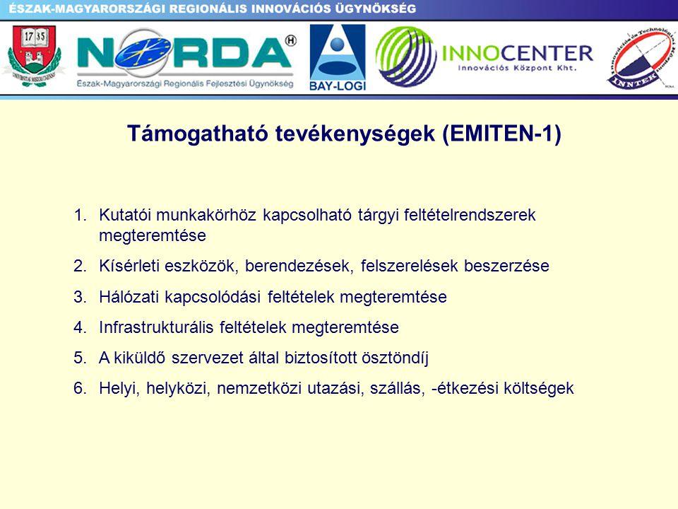 Támogatható tevékenységek (EMITEN-1) 1.Kutatói munkakörhöz kapcsolható tárgyi feltételrendszerek megteremtése 2.Kísérleti eszközök, berendezések, felszerelések beszerzése 3.Hálózati kapcsolódási feltételek megteremtése 4.Infrastrukturális feltételek megteremtése 5.A kiküldő szervezet által biztosított ösztöndíj 6.Helyi, helyközi, nemzetközi utazási, szállás, -étkezési költségek