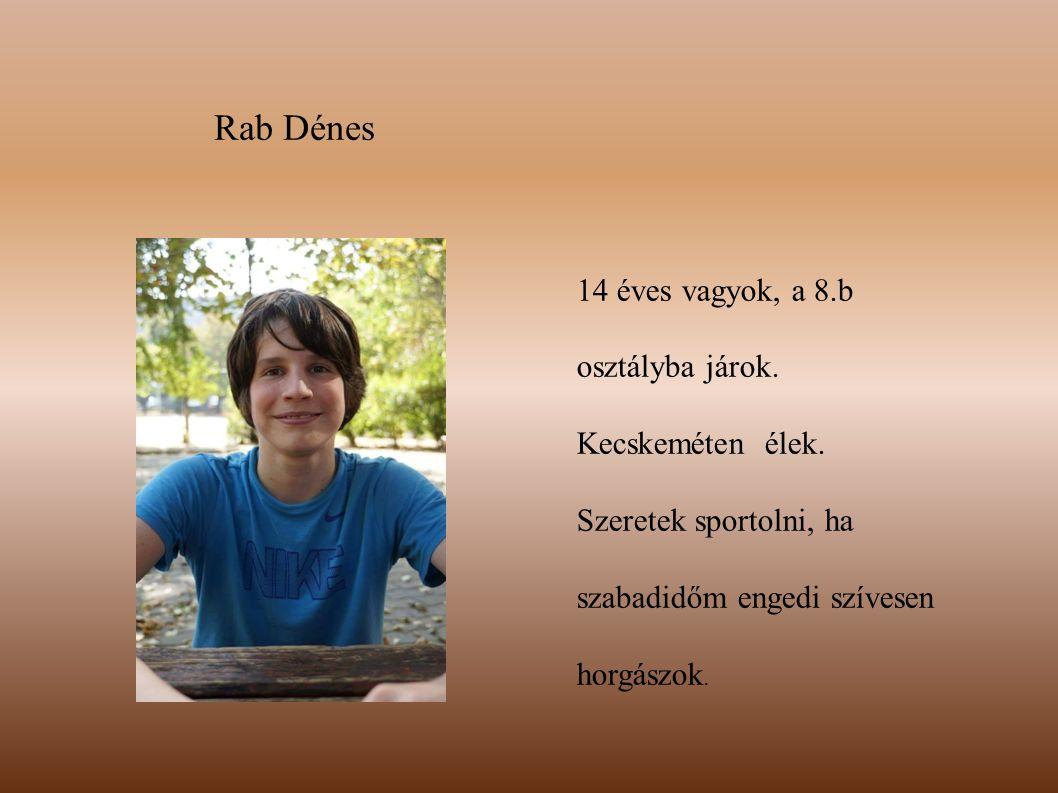 Rab Dénes 14 éves vagyok, a 8.b osztályba járok. Kecskeméten élek. Szeretek sportolni, ha szabadidőm engedi szívesen horgászok.