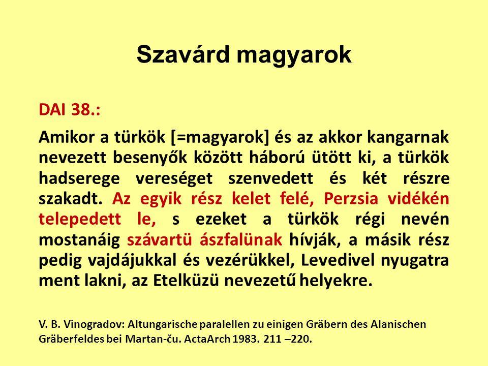 Szavárd magyarok DAI 38.: Amikor a türkök [=magyarok] és az akkor kangarnak nevezett besenyők között háború ütött ki, a türkök hadserege vereséget szenvedett és két részre szakadt.