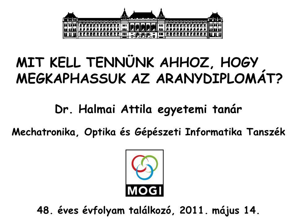 MIT KELL TENNÜNK AHHOZ, HOGY MEGKAPHASSUK AZ ARANYDIPLOMÁT? Dr. Halmai Attila egyetemi tanár Mechatronika, Optika és Gépészeti Informatika Tanszék 48.