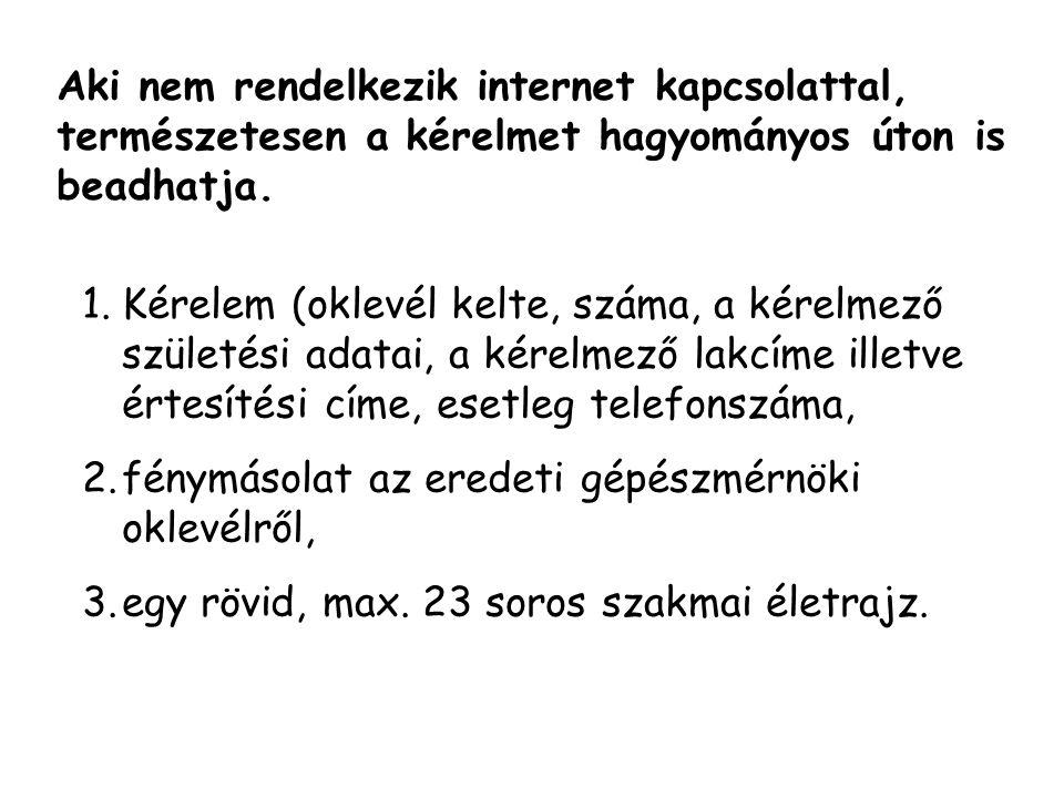 Aki nem rendelkezik internet kapcsolattal, természetesen a kérelmet hagyományos úton is beadhatja. 1.Kérelem (oklevél kelte, száma, a kérelmező szület