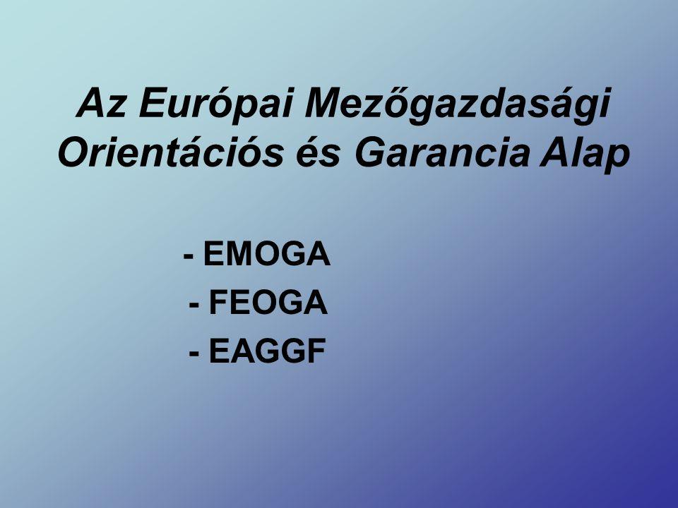 Az Európai Mezőgazdasági Orientációs és Garancia Alap - EMOGA - FEOGA - EAGGF
