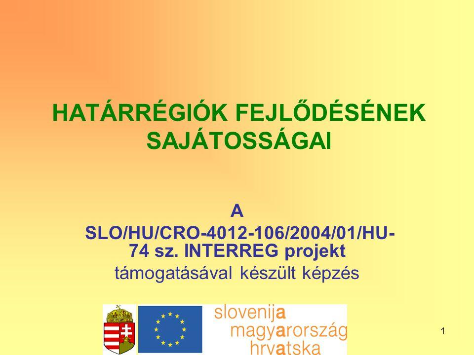 1 HATÁRRÉGIÓK FEJLŐDÉSÉNEK SAJÁTOSSÁGAI A SLO/HU/CRO-4012-106/2004/01/HU- 74 sz. INTERREG projekt támogatásával készült képzés