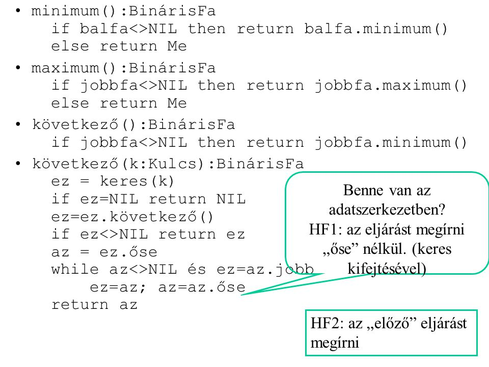 minimum():BinárisFa if balfa<>NIL then return balfa.minimum() else return Me maximum():BinárisFa if jobbfa<>NIL then return jobbfa.maximum() else retu