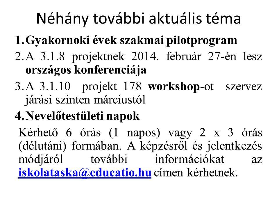 Néhány további aktuális téma 1.Gyakornoki évek szakmai pilotprogram 2.A 3.1.8 projektnek 2014. február 27-én lesz országos konferenciája 3.A 3.1.10 pr