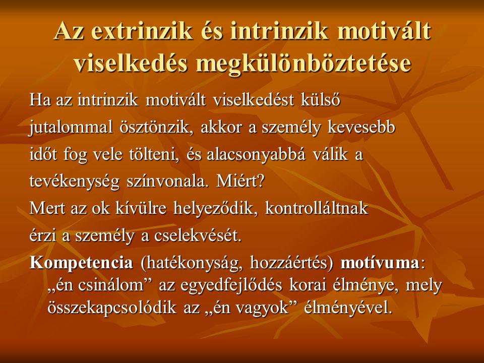 Az extrinzik és intrinzik motivált viselkedés megkülönböztetése Ha az intrinzik motivált viselkedést külső jutalommal ösztönzik, akkor a személy keves