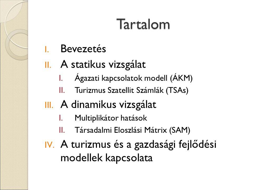 Tartalom I. Bevezetés II. A statikus vizsgálat I.Ágazati kapcsolatok modell (ÁKM) II.Turizmus Szatellit Számlák (TSAs) III. A dinamikus vizsgálat I.Mu