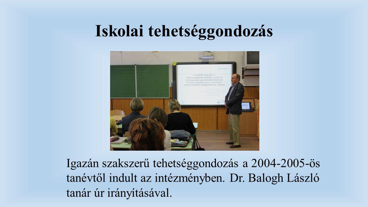 Iskolai tehetséggondozás Igazán szakszerű tehetséggondozás a 2004-2005-ös tanévtől indult az intézményben. Dr. Balogh László tanár úr irányításával.