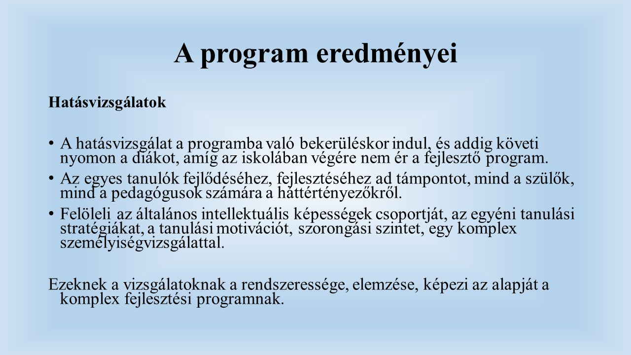 A program eredményei Hatásvizsgálatok A hatásvizsgálat a programba való bekerüléskor indul, és addig követi nyomon a diákot, amíg az iskolában végére