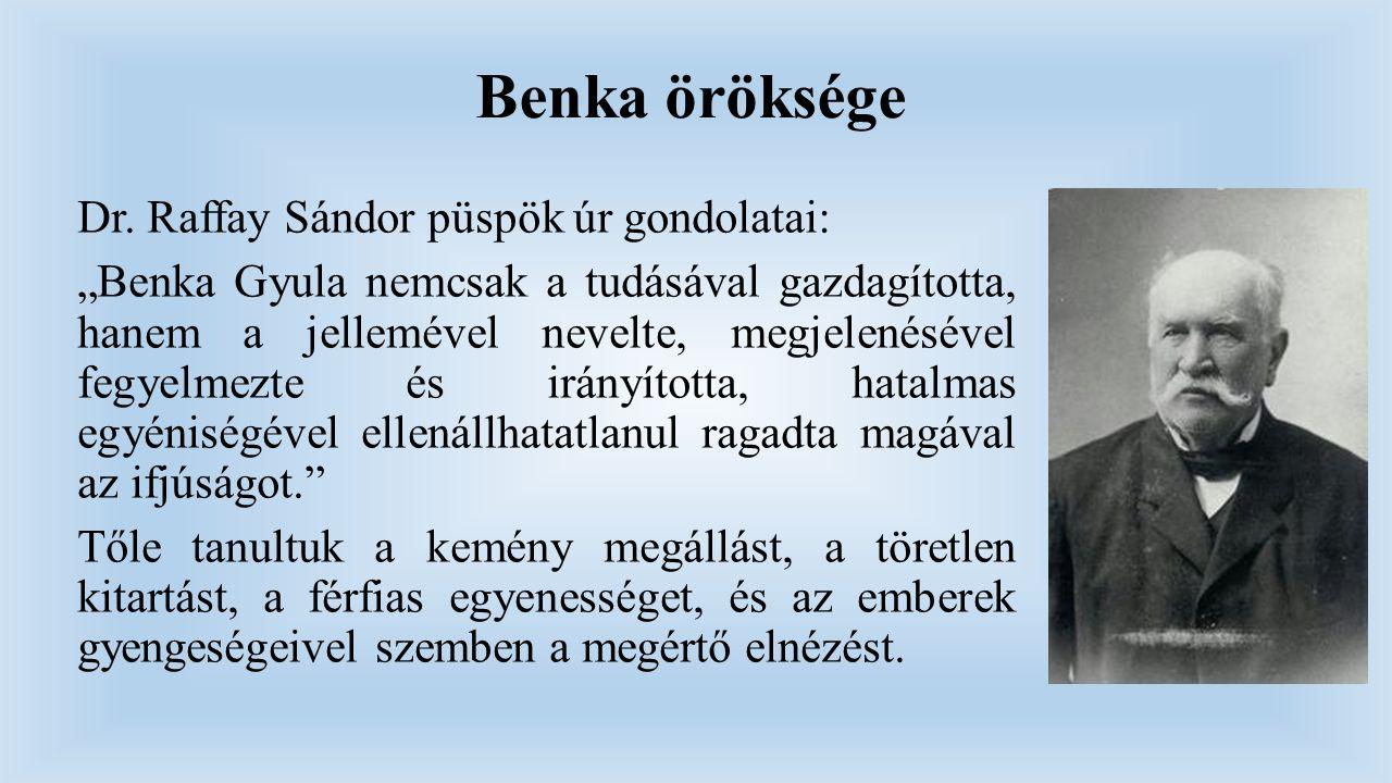 """Benka öröksége Dr. Raffay Sándor püspök úr gondolatai: """"Benka Gyula nemcsak a tudásával gazdagította, hanem a jellemével nevelte, megjelenésével fegye"""