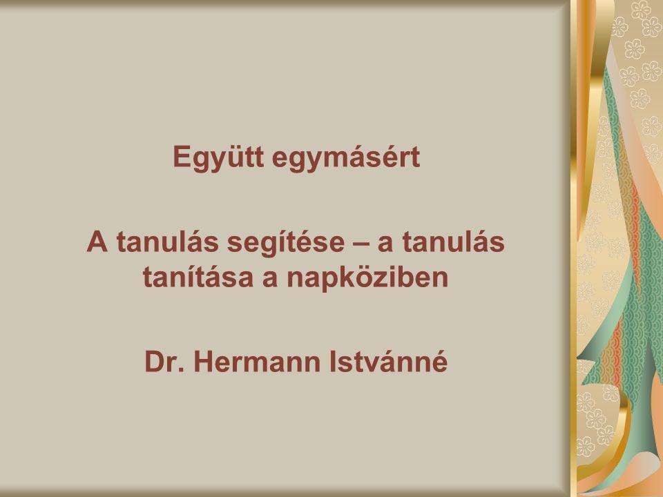 Együtt egymásért A tanulás segítése – a tanulás tanítása a napköziben Dr. Hermann Istvánné