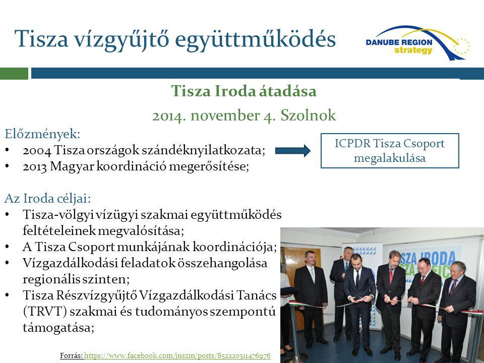 Tisza vízgyűjtő együttműködés Tisza Iroda átadása 2014. november 4. Szolnok Előzmények: 2004 Tisza országok szándéknyilatkozata; 2013 Magyar koordinác
