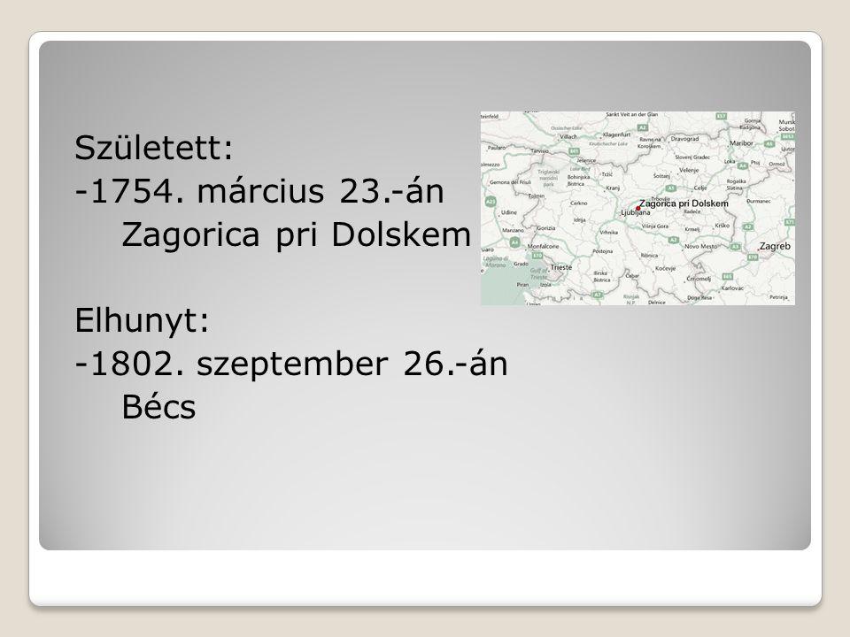 Született: -1754. március 23.-án Zagorica pri Dolskem Elhunyt: -1802. szeptember 26.-án Bécs
