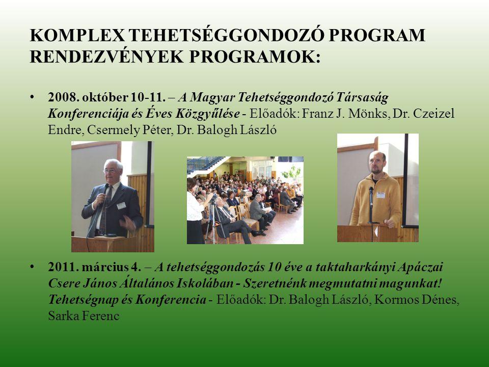 KOMPLEX TEHETSÉGGONDOZÓ PROGRAM RENDEZVÉNYEK PROGRAMOK: 2008. október 10-11. – A Magyar Tehetséggondozó Társaság Konferenciája és Éves Közgyűlése - El