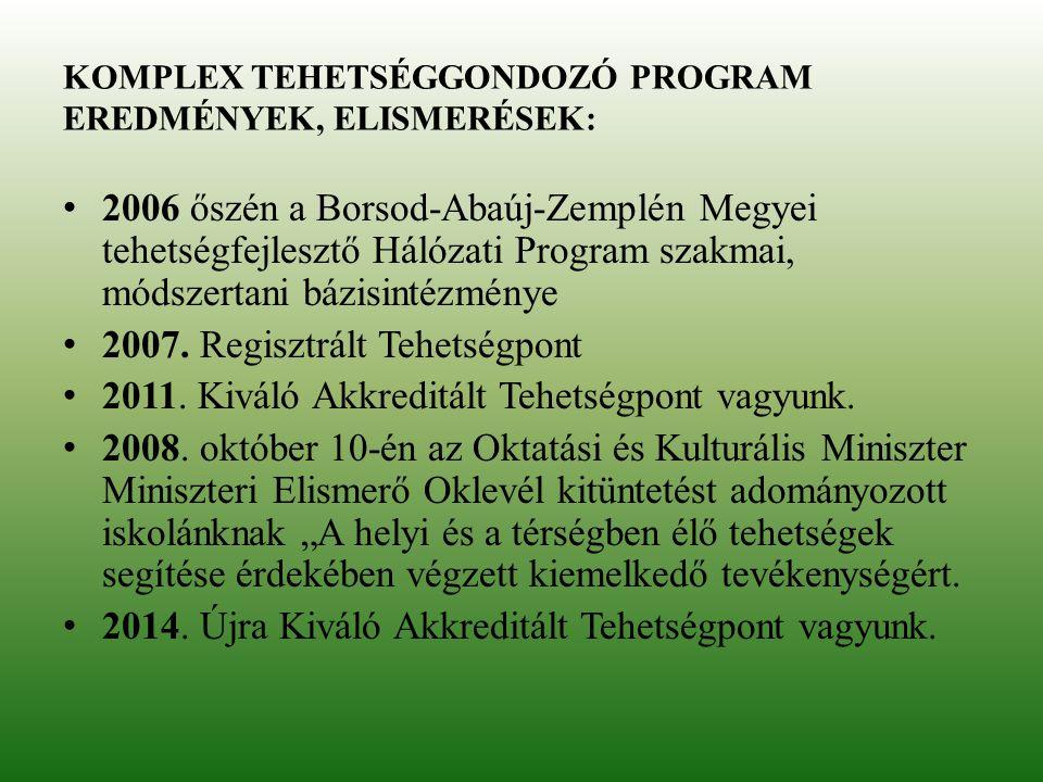 KOMPLEX TEHETSÉGGONDOZÓ PROGRAM EREDMÉNYEK, ELISMERÉSEK: 2006 őszén a Borsod-Abaúj-Zemplén Megyei tehetségfejlesztő Hálózati Program szakmai, módszertani bázisintézménye 2007.