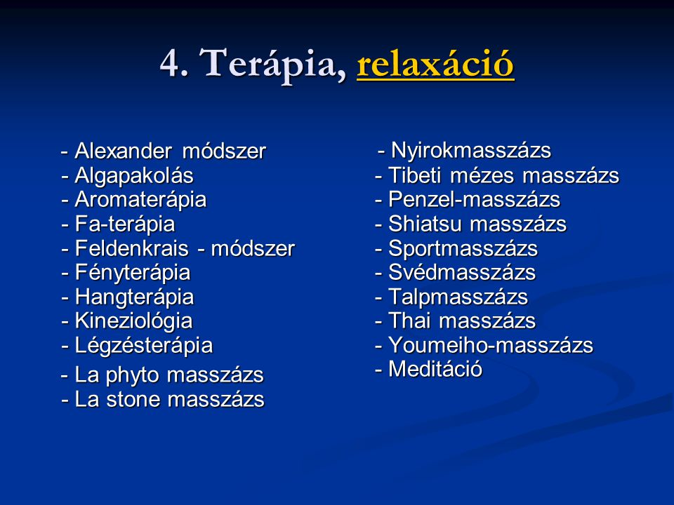 4. Terápia, relaxáció - Alexander módszer - Algapakolás - Aromaterápia - Fa-terápia - Feldenkrais - módszer - Fényterápia - Hangterápia - Kineziológia
