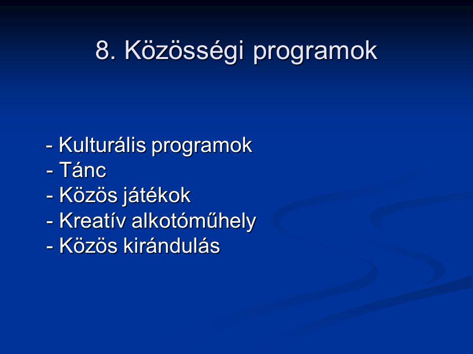 8. Közösségi programok - Kulturális programok - Tánc - Közös játékok - Kreatív alkotóműhely - Közös kirándulás - Kulturális programok - Tánc - Közös j