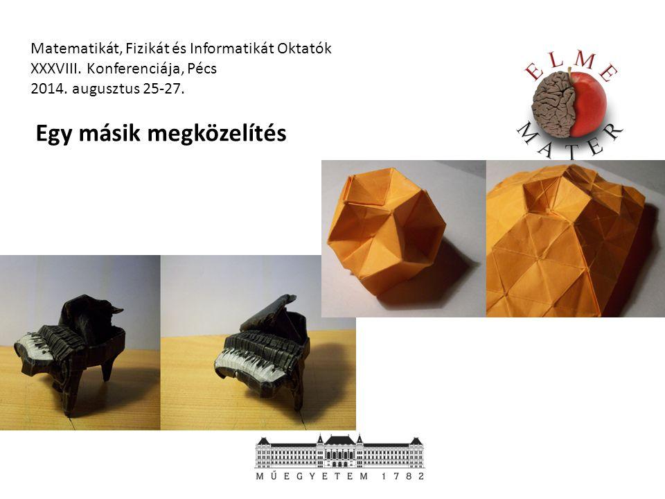 Matematikát, Fizikát és Informatikát Oktatók XXXVIII. Konferenciája, Pécs 2014. augusztus 25-27. Egy másik megközelítés