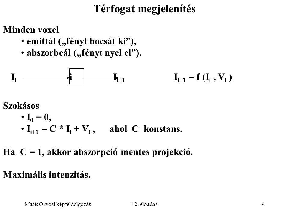 """Máté: Orvosi képfeldolgozás12. előadás9 Térfogat megjelenítés Minden voxel emittál (""""fényt bocsát ki""""), abszorbeál (""""fényt nyel el""""). I i i I i+1 I i+"""