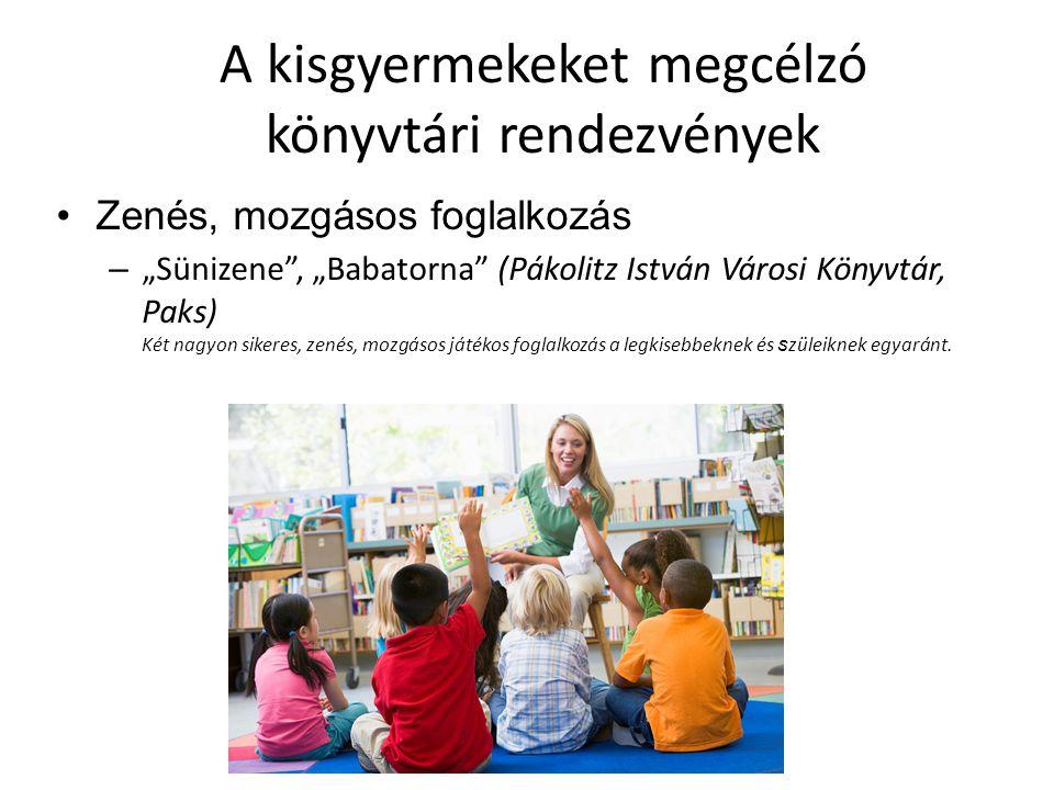 A kisgyermekeket megcélzó könyvtári rendezvények Mondókás, kacagtató foglalkozások –Cirókázó Játékklub (Ady Endre Városi Könyvtár és Művelődési, Baja) – Internet Fiesta 2015 Fél óra cirógatós, mondókás foglalkozás 0 - 3 éves korig a gyermekkönyvtárban.