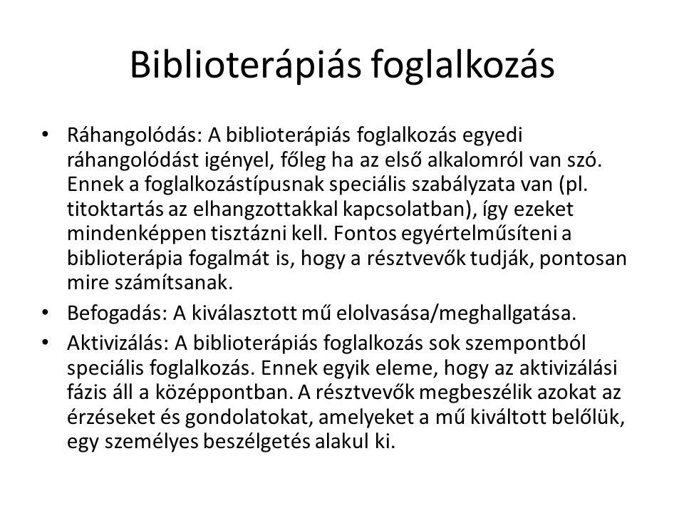 Biblioterápiás foglalkozás Ráhangolódás: A biblioterápiás foglalkozás egyedi ráhangolódást igényel, főleg ha az első alkalomról van szó. Ennek a fogla