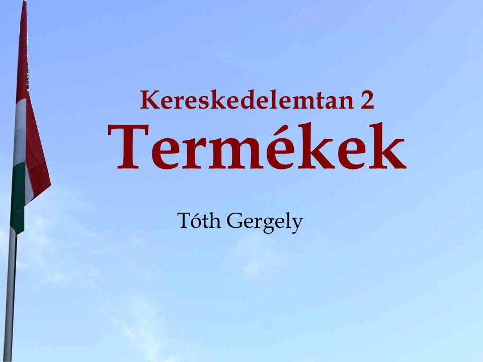 Kereskedelemtan 2 Termékek Tóth Gergely