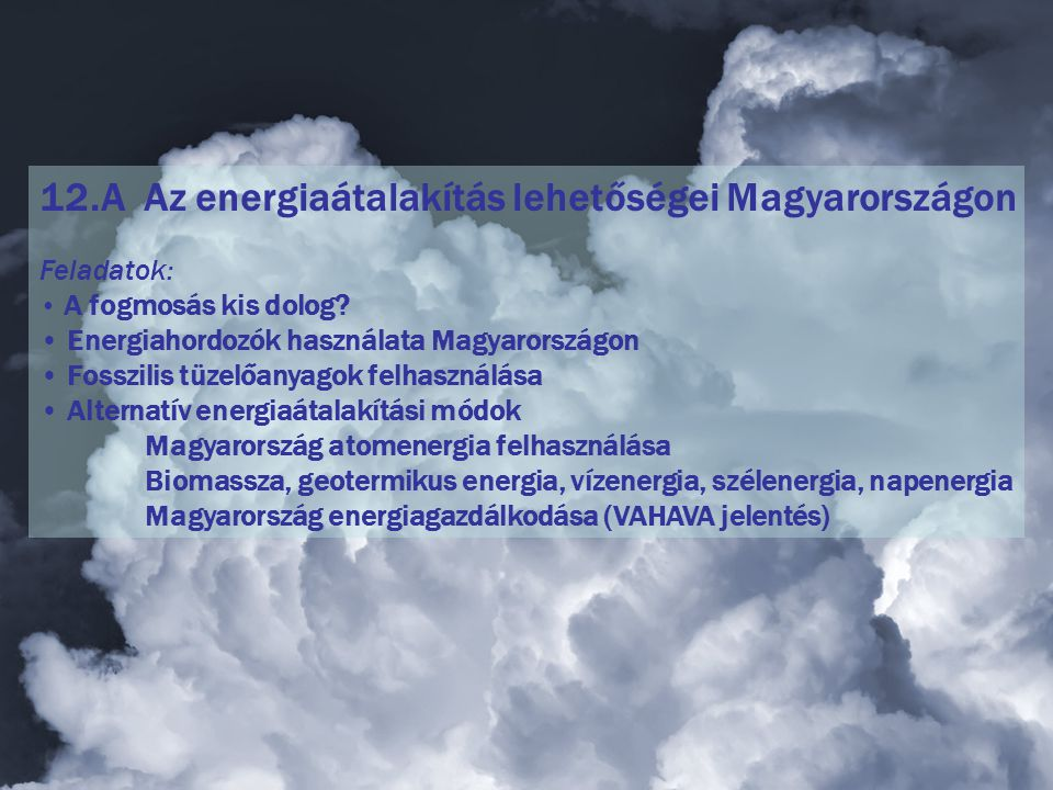 12.A Az energiaátalakítás lehetőségei Magyarországon Feladatok: A fogmosás kis dolog? Energiahordozók használata Magyarországon Fosszilis tüzelőanyago