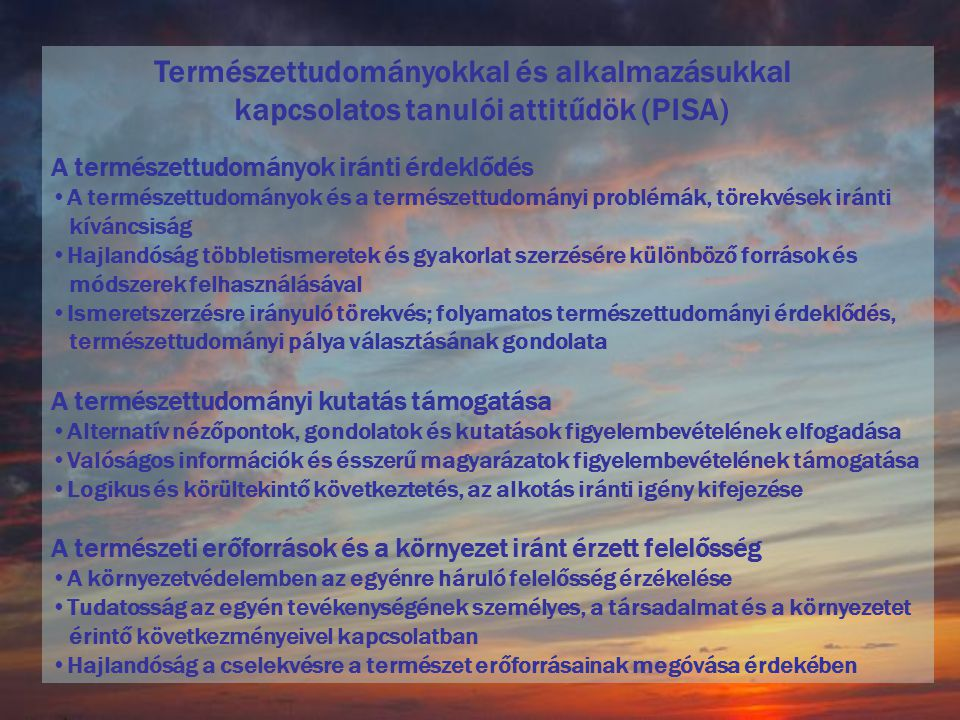 Természettudományokkal és alkalmazásukkal kapcsolatos tanulói attitűdök (PISA) A természettudományok iránti érdeklődés A természettudományok és a term