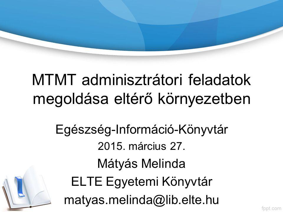MTMT adminisztrátori feladatok megoldása eltérő környezetben Egészség-Információ-Könyvtár 2015.
