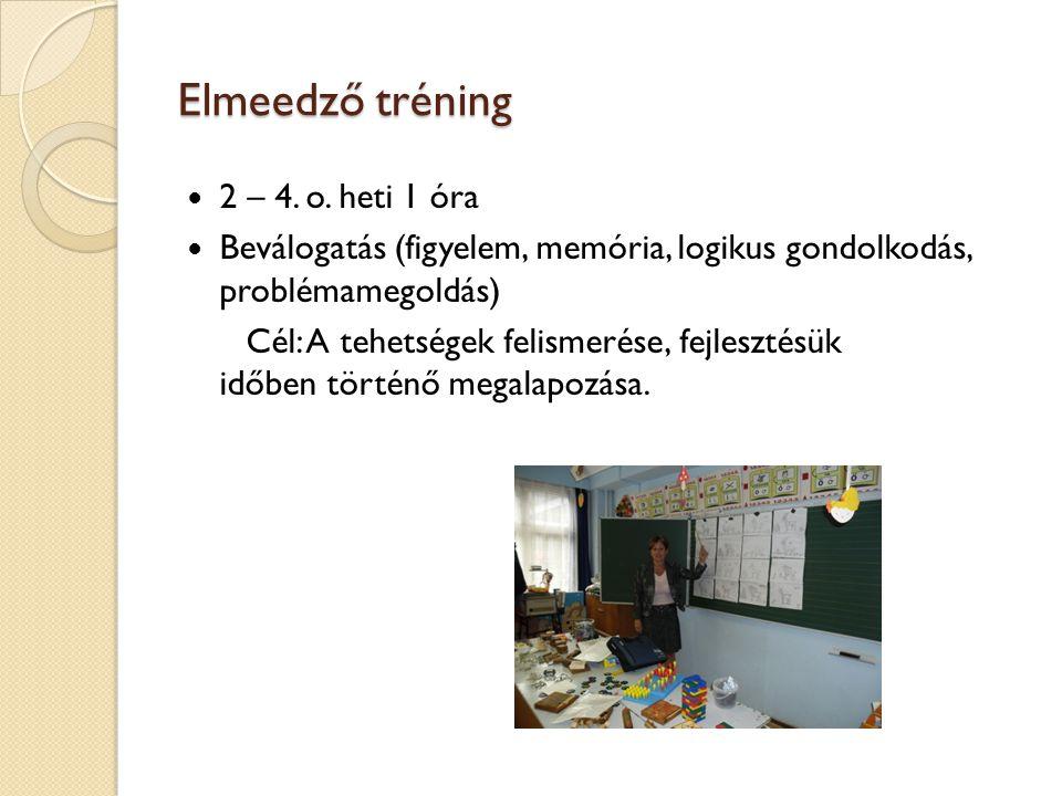 Elmeedző tréning 2 – 4. o. heti 1 óra Beválogatás (figyelem, memória, logikus gondolkodás, problémamegoldás) Cél: A tehetségek felismerése, fejlesztés