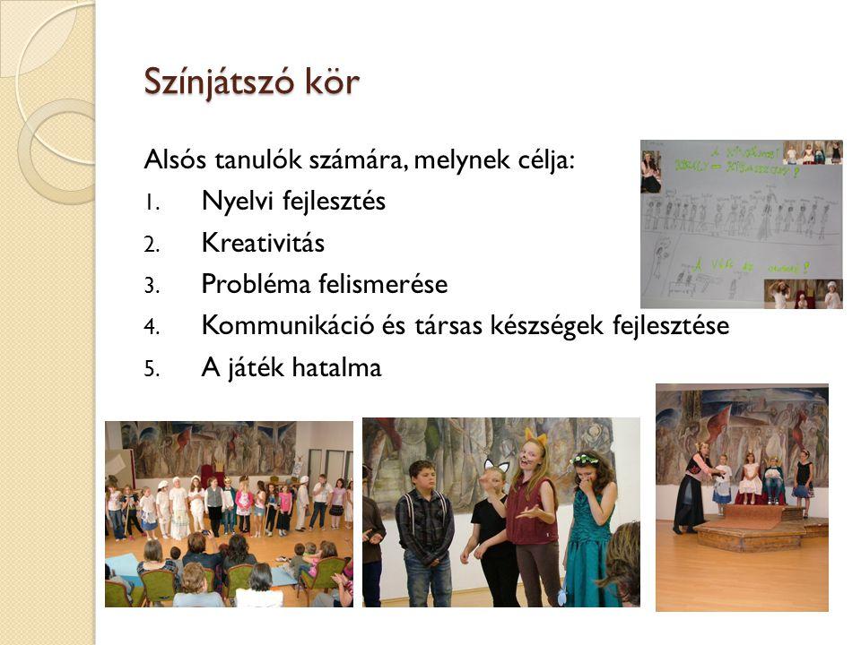 Színjátszó kör Alsós tanulók számára, melynek célja: 1. Nyelvi fejlesztés 2. Kreativitás 3. Probléma felismerése 4. Kommunikáció és társas készségek f