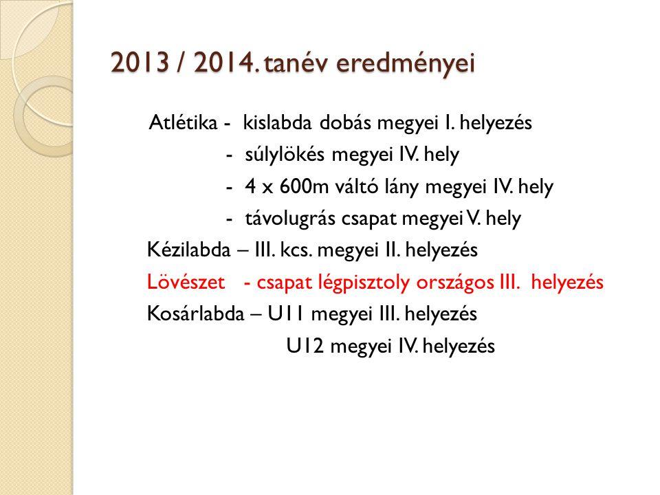 2013 / 2014. tanév eredményei Atlétika - kislabda dobás megyei I. helyezés - súlylökés megyei IV. hely - 4 x 600m váltó lány megyei IV. hely - távolug
