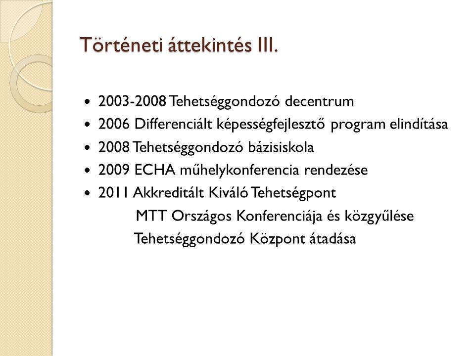 Történeti áttekintés III. 2003-2008 Tehetséggondozó decentrum 2006 Differenciált képességfejlesztő program elindítása 2008 Tehetséggondozó bázisiskola