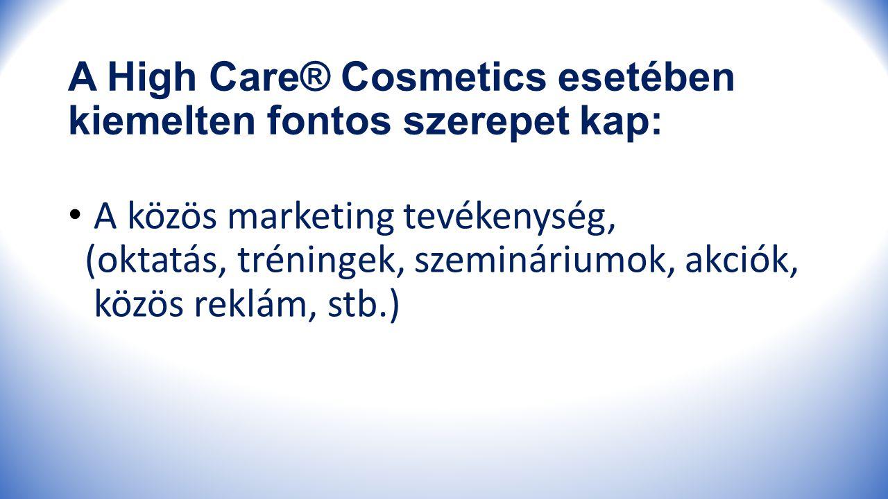 A High Care® Cosmetics esetében kiemelten fontos szerepet kap: A közös marketing tevékenység, (oktatás, tréningek, szemináriumok, akciók, közös reklám, stb.)