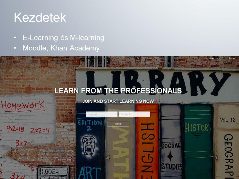 Kezdetek E-Learning és M-learning Moodle, Khan Academy