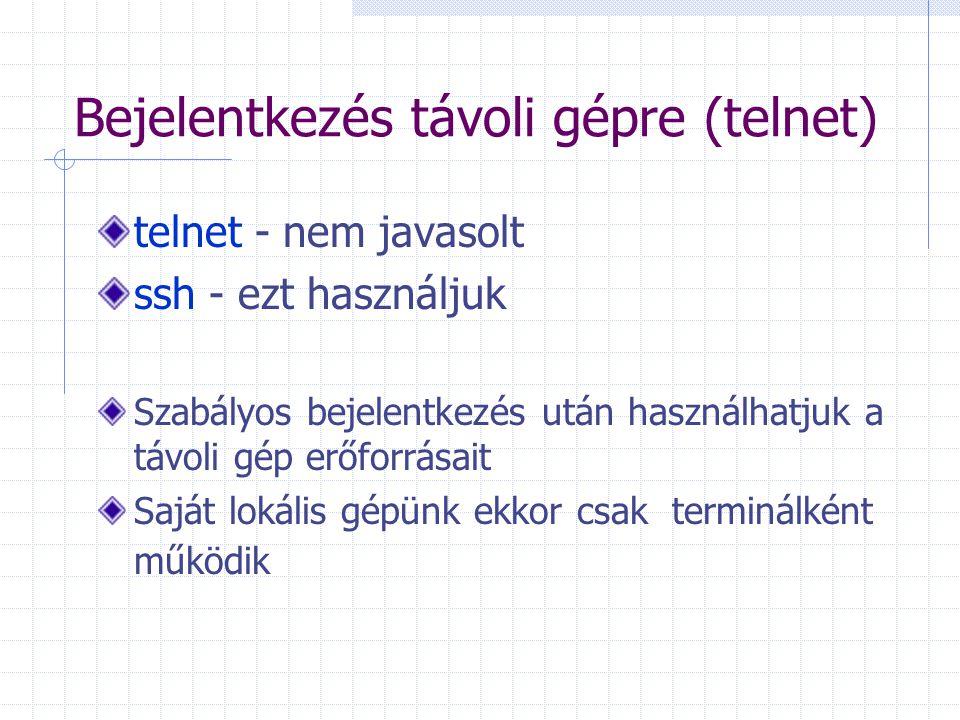 Bejelentkezés távoli gépre (telnet) telnet - nem javasolt ssh - ezt használjuk Szabályos bejelentkezés után használhatjuk a távoli gép erőforrásait Sa