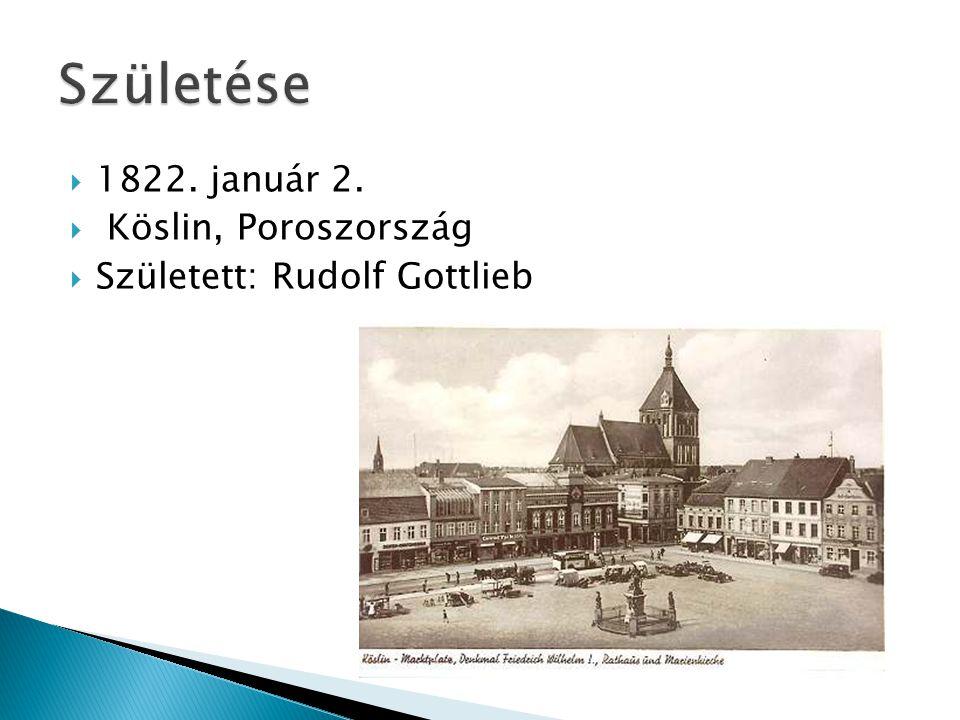  1822. január 2.  Köslin, Poroszország  Született: Rudolf Gottlieb