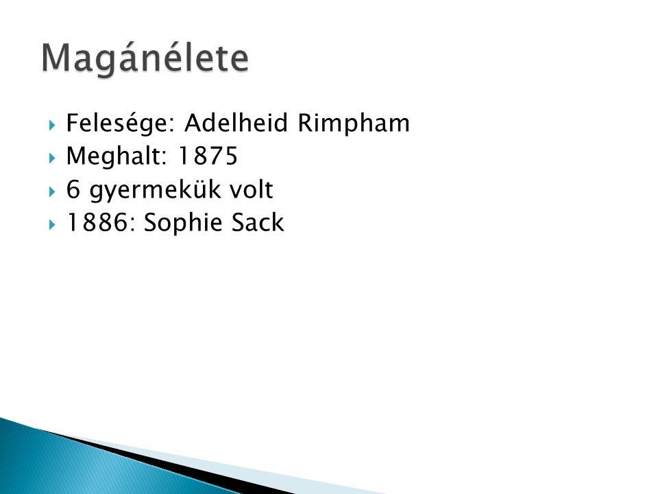  Felesége: Adelheid Rimpham  Meghalt: 1875  6 gyermekük volt  1886: Sophie Sack