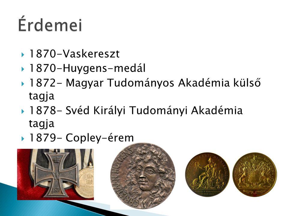  1870-Vaskereszt  1870-Huygens-medál  1872- Magyar Tudományos Akadémia külső tagja  1878- Svéd Királyi Tudományi Akadémia tagja  1879- Copley-ére
