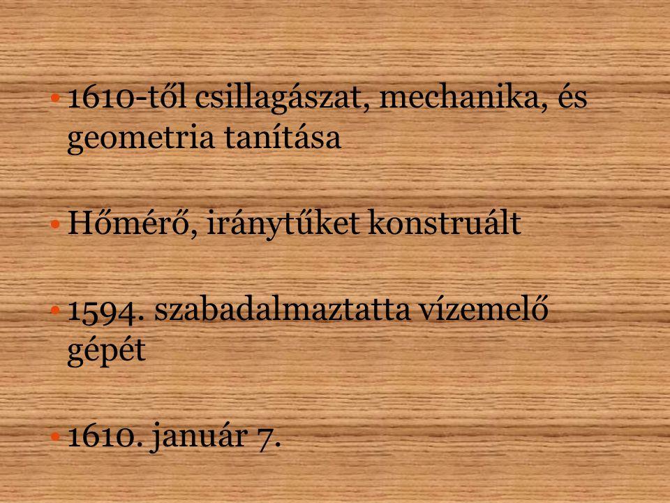 1610-től csillagászat, mechanika, és geometria tanítása Hőmérő, iránytűket konstruált 1594.