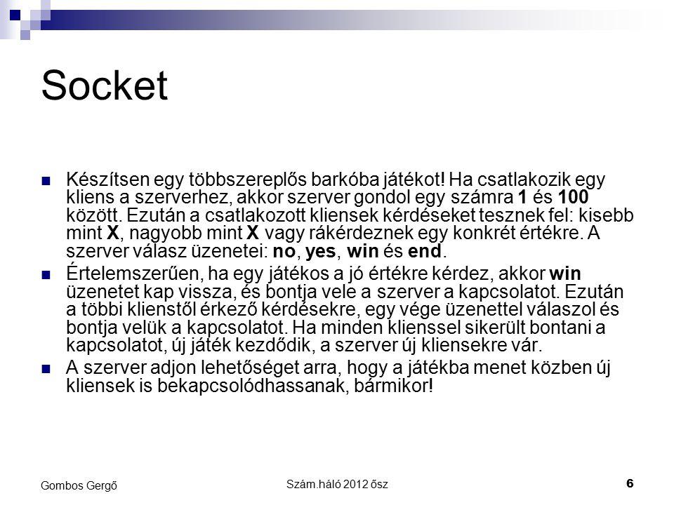Szám.háló 2012 ősz6 Gombos Gergő Socket Készítsen egy többszereplős barkóba játékot.