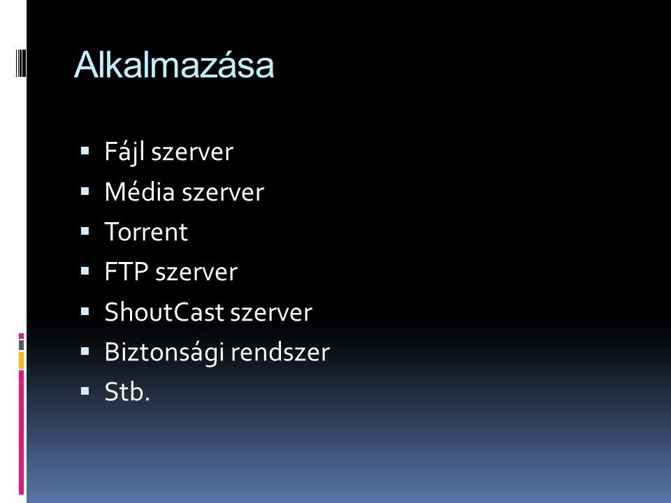 Alkalmazása  Fájl szerver  Média szerver  Torrent  FTP szerver  ShoutCast szerver  Biztonsági rendszer  Stb.