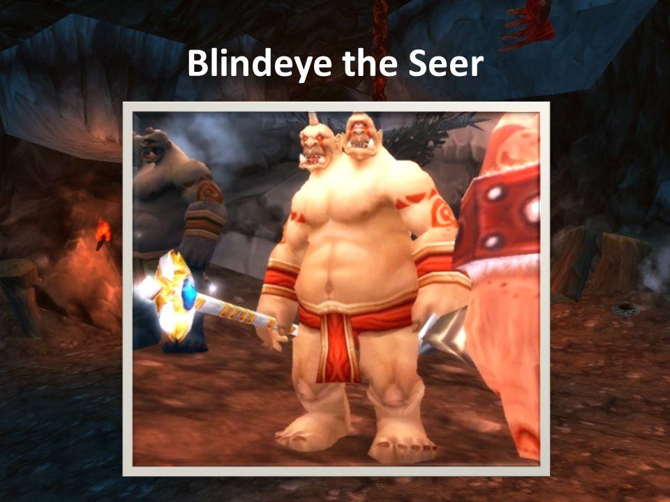 Blindeye the Seer (Priest) Melee sebzése 800-900 plate-be Health: 212,450 Grater Power Word: Shield: Varázsol egy védelmező pajzsot magára, ami elnyel 25.000 sebzést.