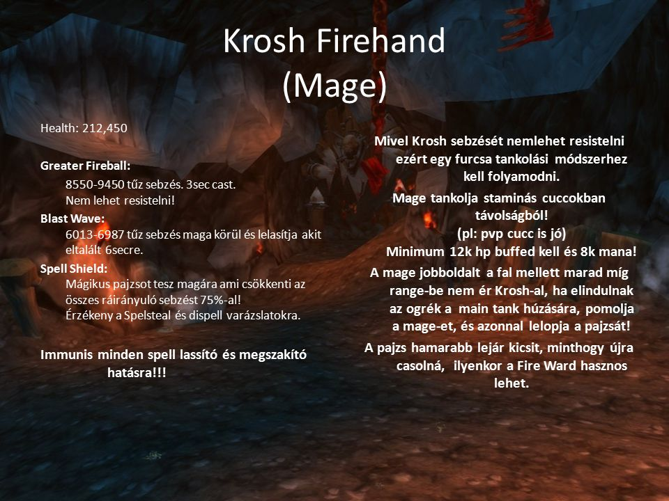Krosh Firehand (Mage) Health: 212,450 Greater Fireball: 8550-9450 tűz sebzés.