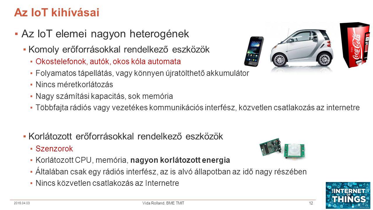 Az IoT kihívásai ▪Az IoT elemei nagyon heterogének ▪Komoly erőforrásokkal rendelkező eszközök ▪Okostelefonok, autók, okos kóla automata ▪Folyamatos tá