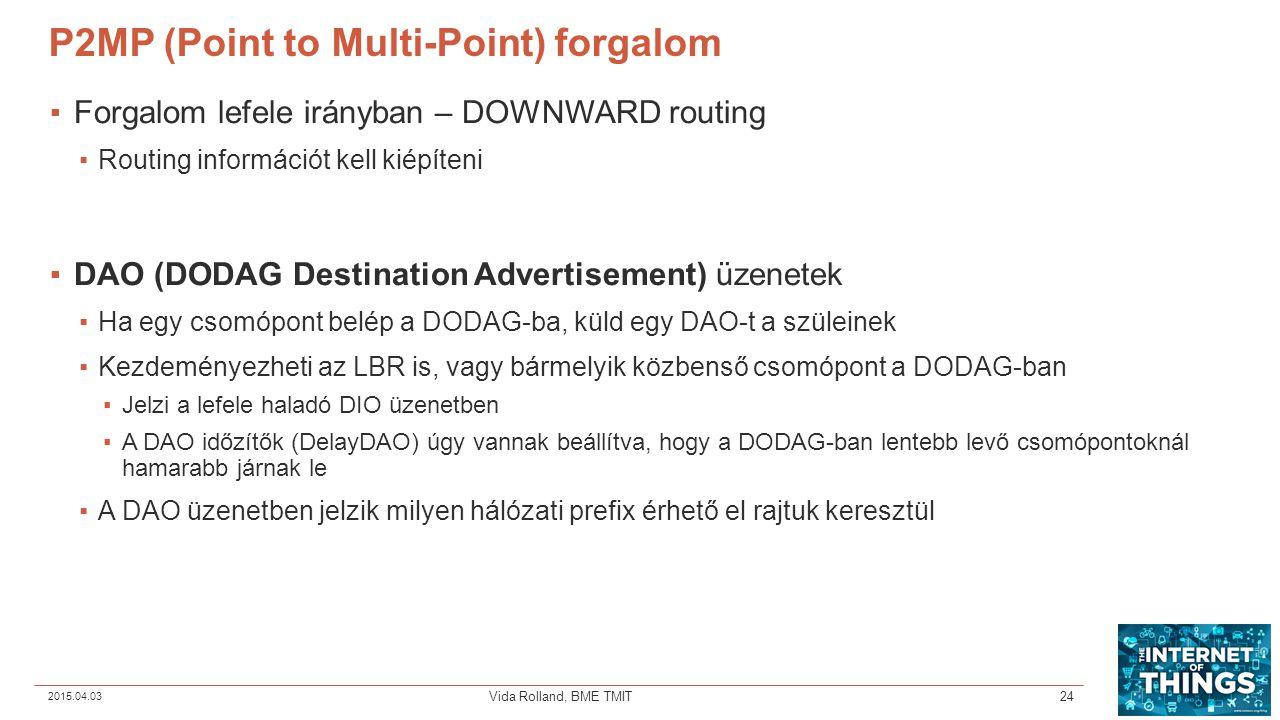 P2MP (Point to Multi-Point) forgalom ▪Forgalom lefele irányban – DOWNWARD routing ▪Routing információt kell kiépíteni ▪DAO (DODAG Destination Advertis